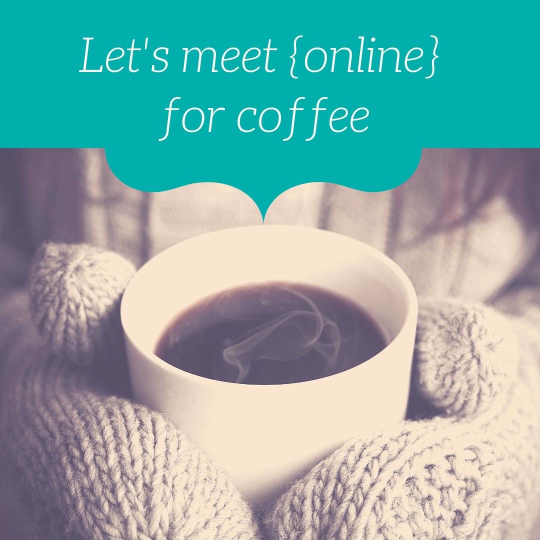 Let's meet {virtually} for coffee.jpg