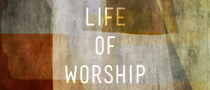 130120-Life-of-Worship.jpg