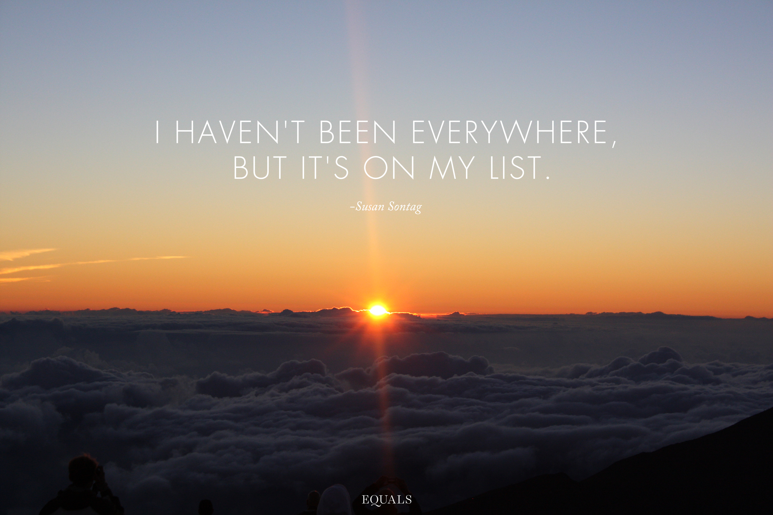 I haven't been everywhere, but it's on my list. -Susan Sontag