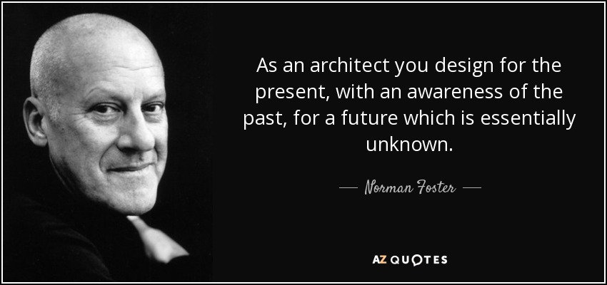 quote-as-an-architect-you-design-for-the-present-with-an-awareness-of-the-past-for-a-future-norman-foster-55-1-0138.jpg