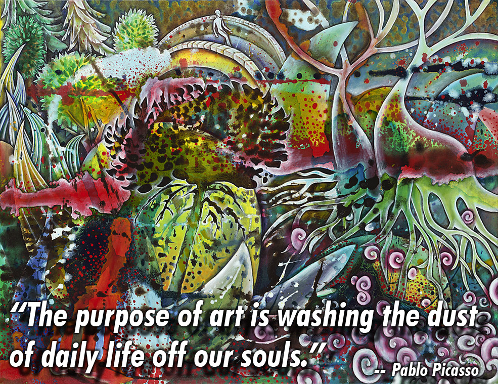 """""""The purpose of art is washing the dust of daily life off our souls."""" --Pablo Picasso"""
