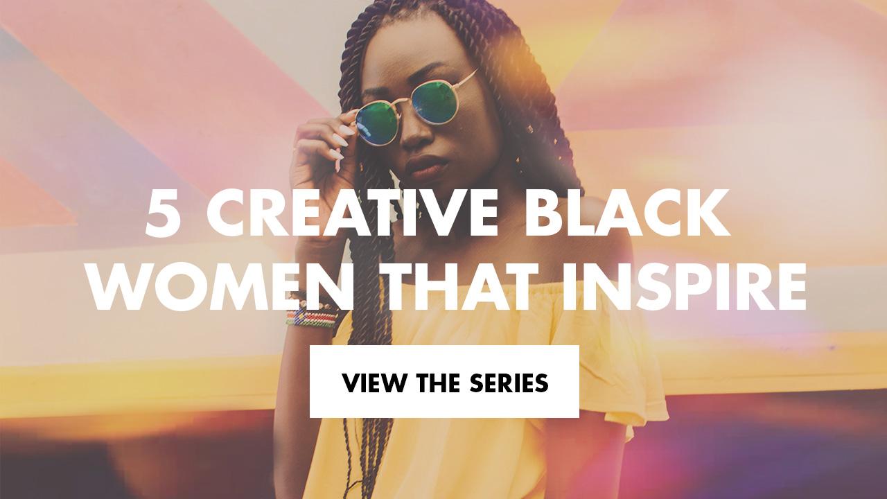 5-Creative-Black-Women-That-Inspire-Series.jpg