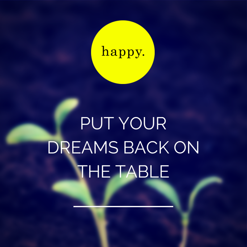 Put your dreams back on the table.jpg