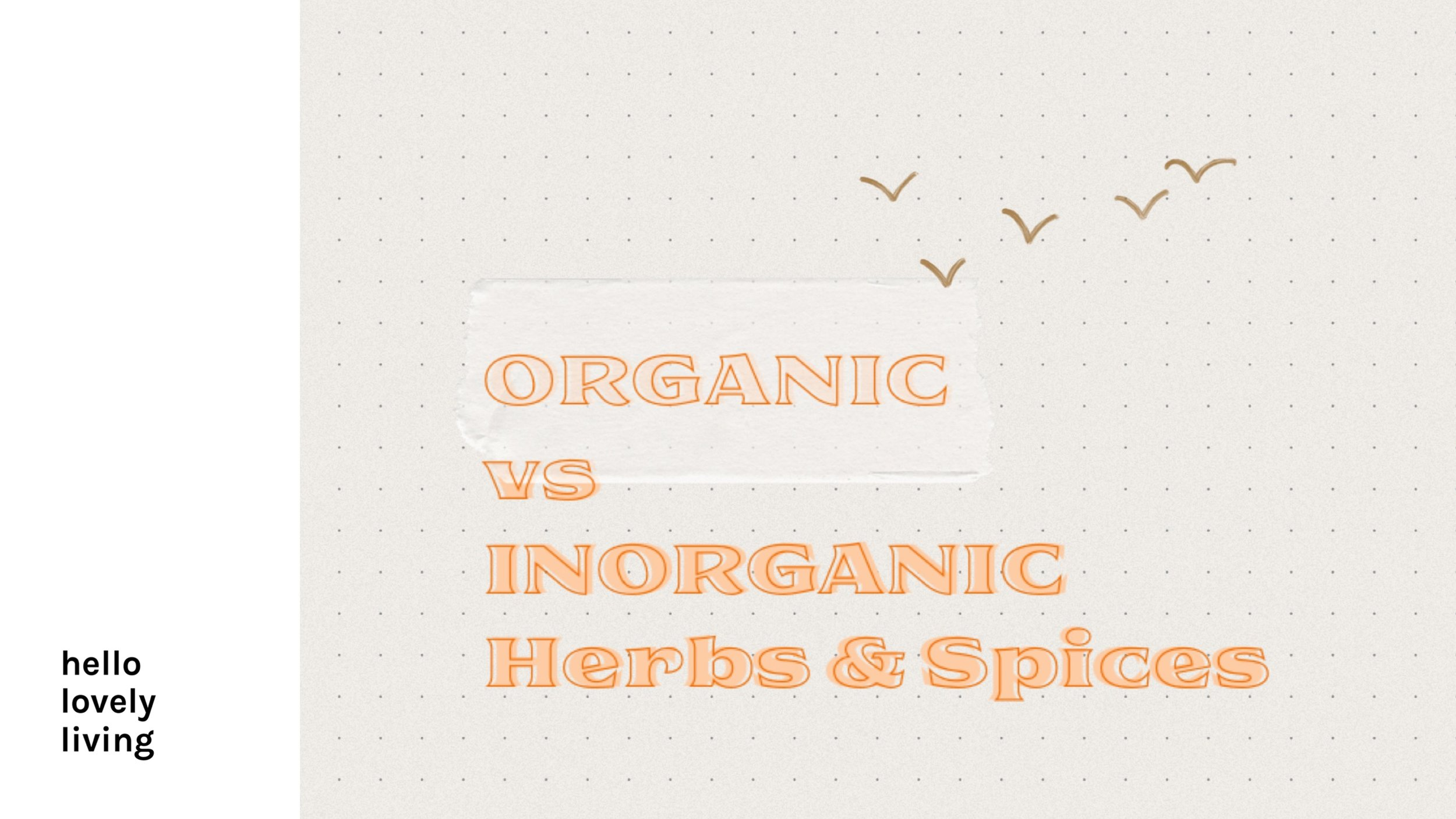 hellolovelyliving.com • Organic Vs Inorganic Herbs & Spices - Does It Really Matter?