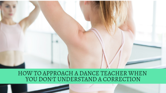 How to Approach a Dance Teacher When You Don't Understand a Correction
