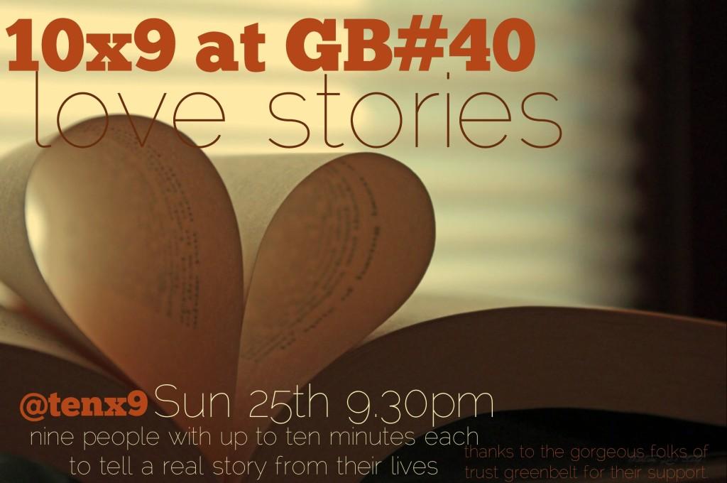 @tenx9 at #gb40 'Love Stories', Sun, 9.30pm