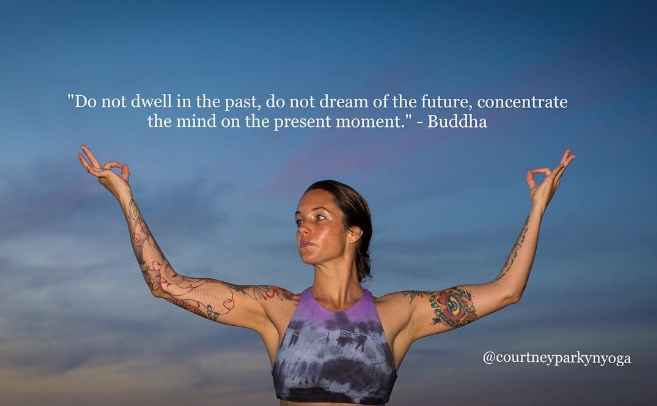 """Do not dwell in the past, do not dream of the future, concentrate the mind on the present moment"" - Buddha  @courtneyparkynyoga"