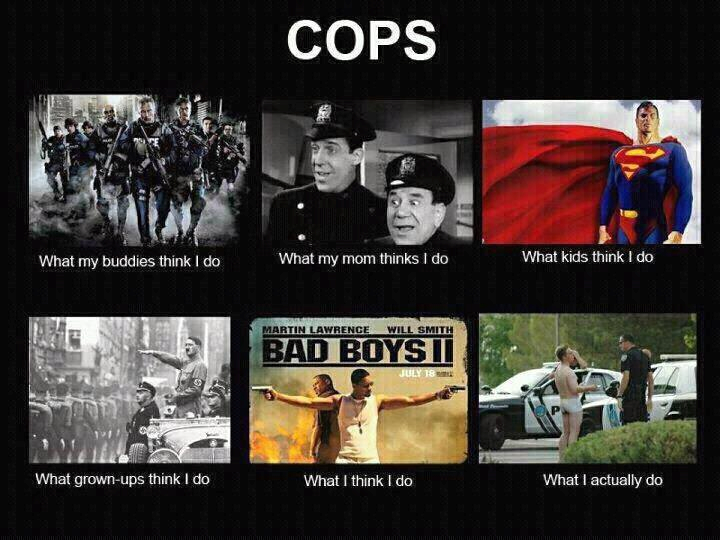 http://whatmyfriendsthinkido.net/wp-content/uploads/2012/03/what-my-friends-think-I-do-what-I-actually-do-cops.png