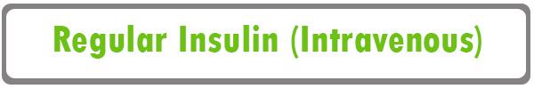 Regular Insulin given IV