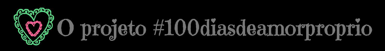 #100diasdeamorproprio