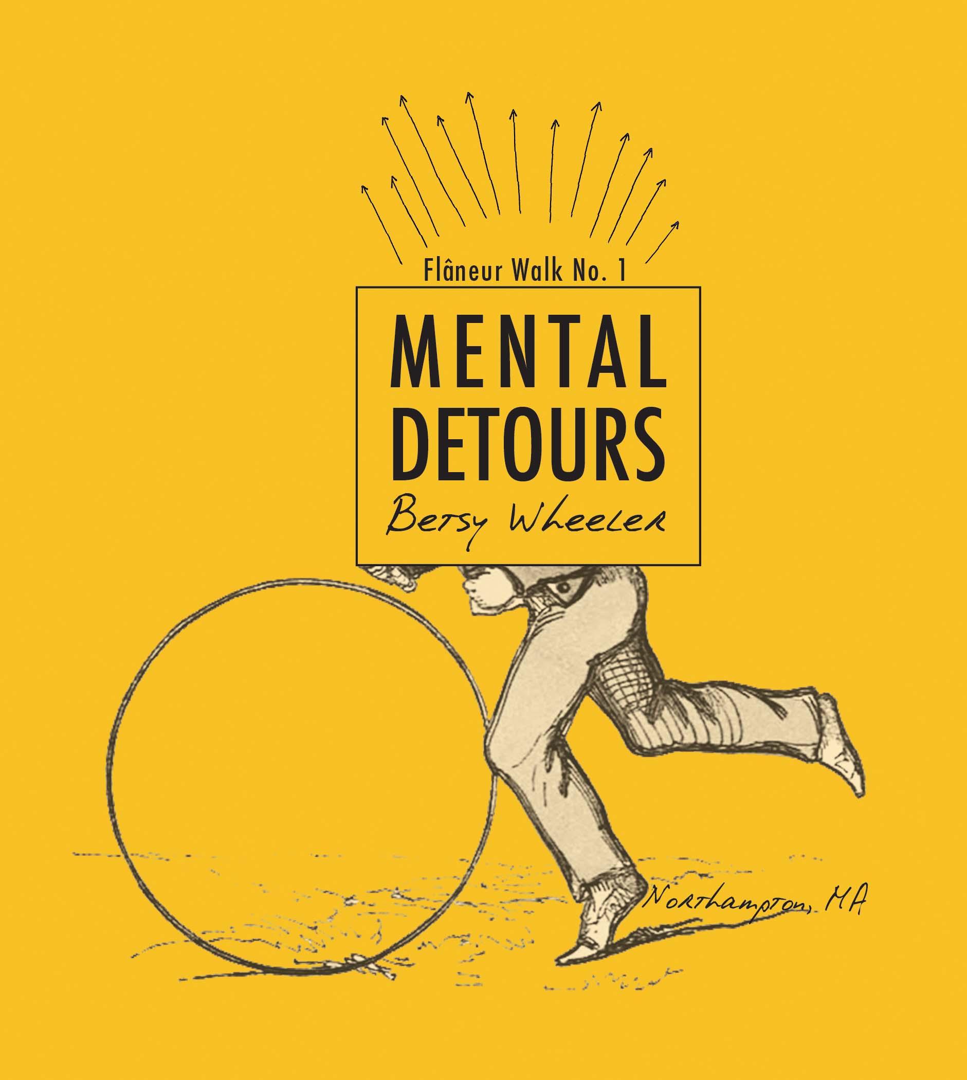 Mental Detours  by Betsy Wheeler (Shape&Nature Press, 2014) |Flâneur Walk Pamphlet Series, No. 2: Northampton, MA