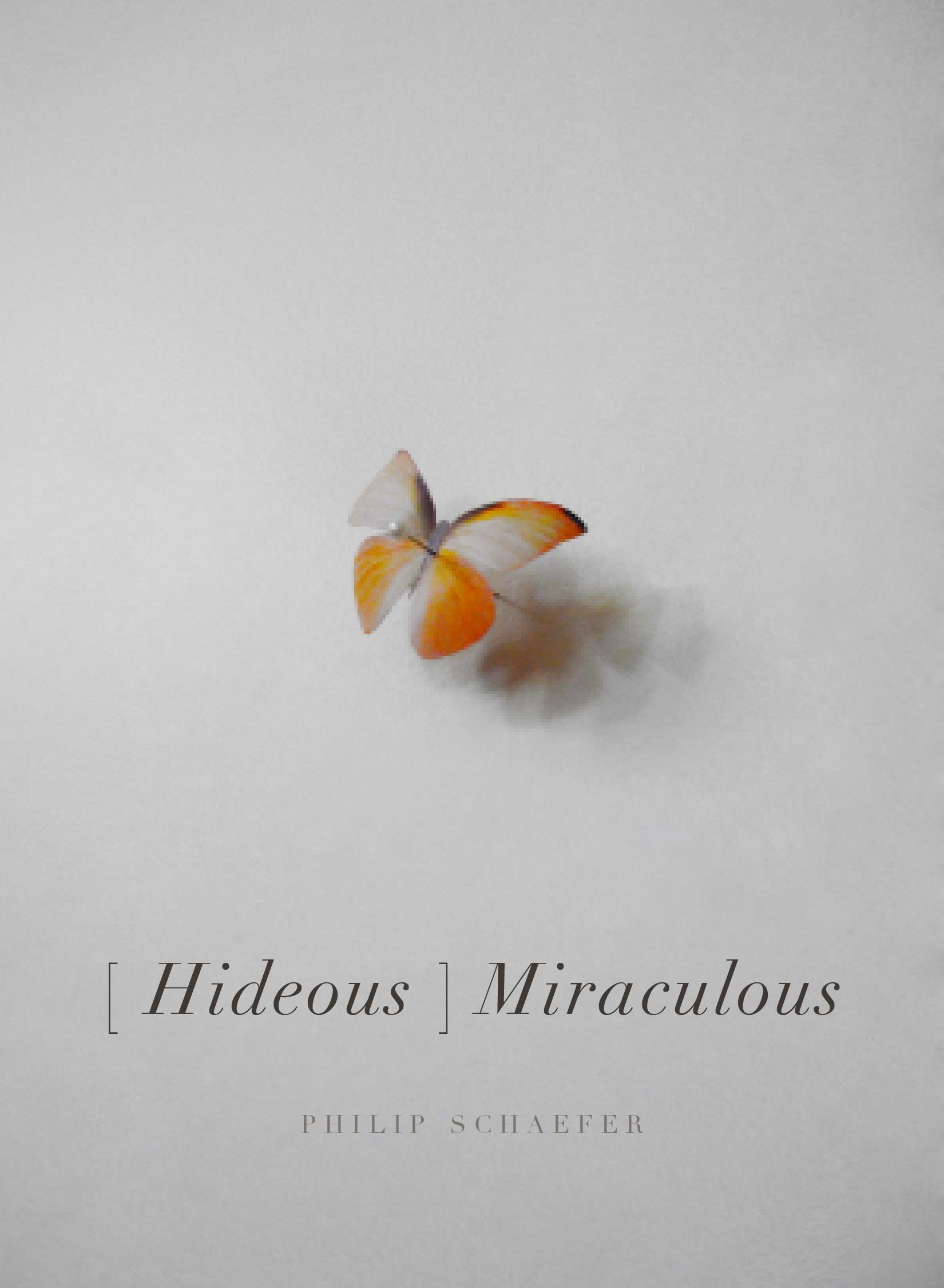 [Hideous] Miraculous by Philip Schaefer (BOAAT Press, 2015) |  Full PDF