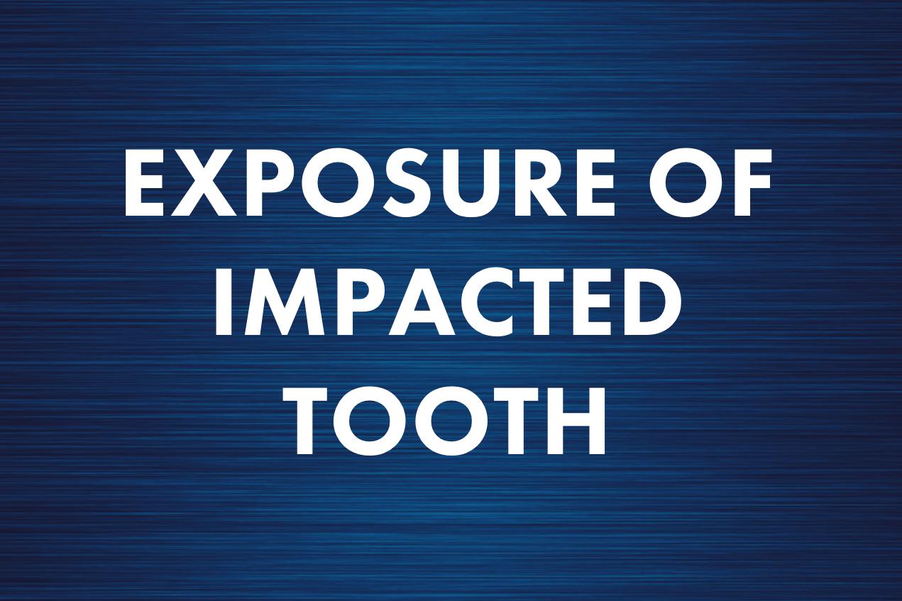 Exposure of Impacted Tooth