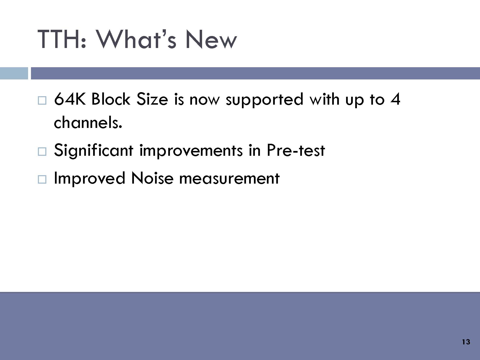 TTH: What's New – 64K block size is now supported with up to 4 channels. Significant improvements in pre-test. Improved noise measurement.