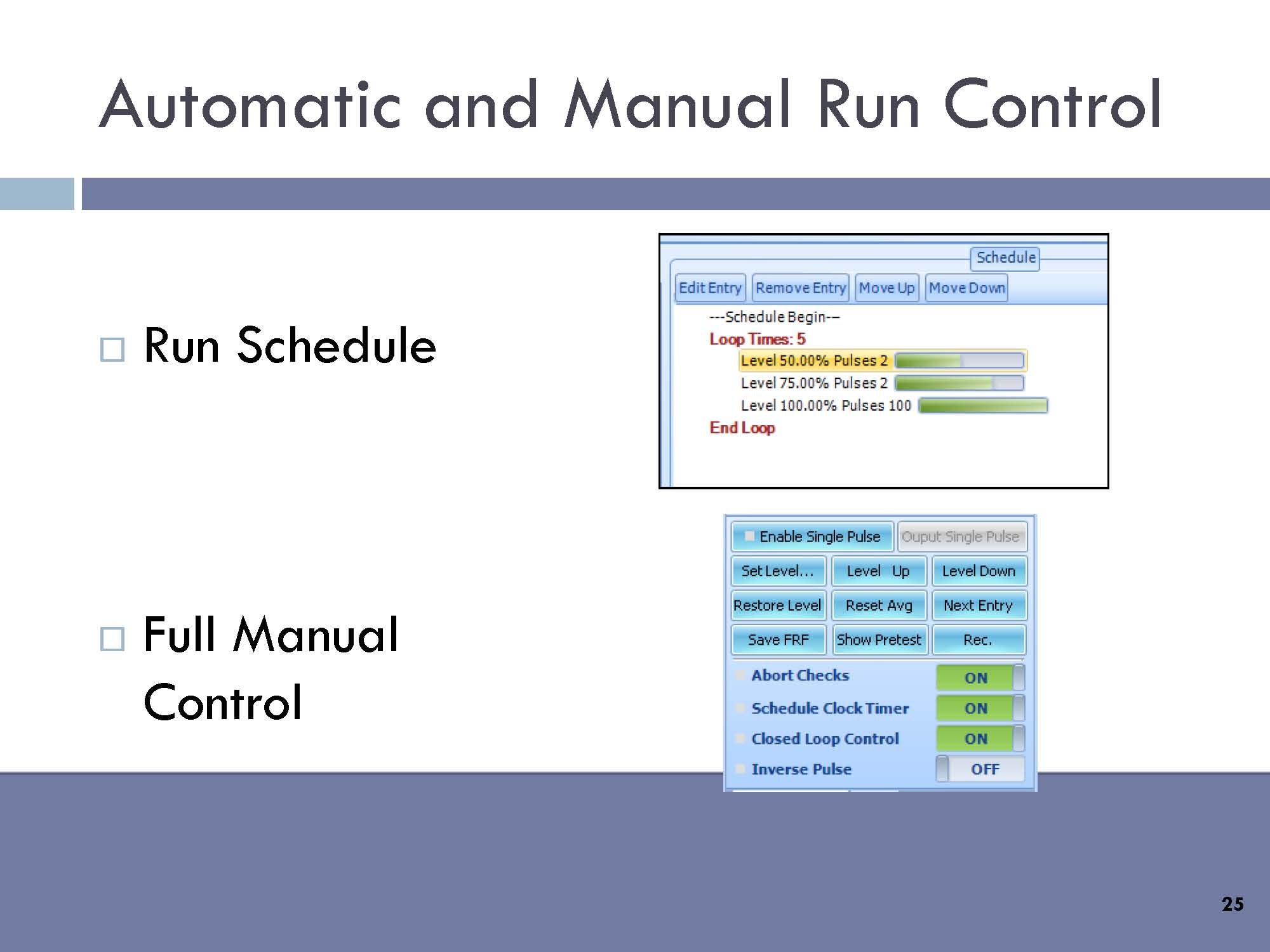 Automatic and manual run control: Run schedule, full manual control.