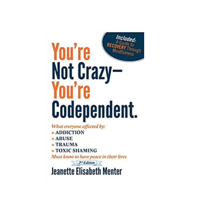 You're Not Crazy You're Codependent