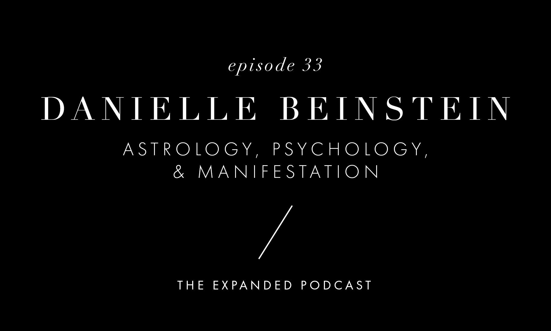 Expanded x Ep  33: Danielle Beinstein: Psychological Astrologer — To