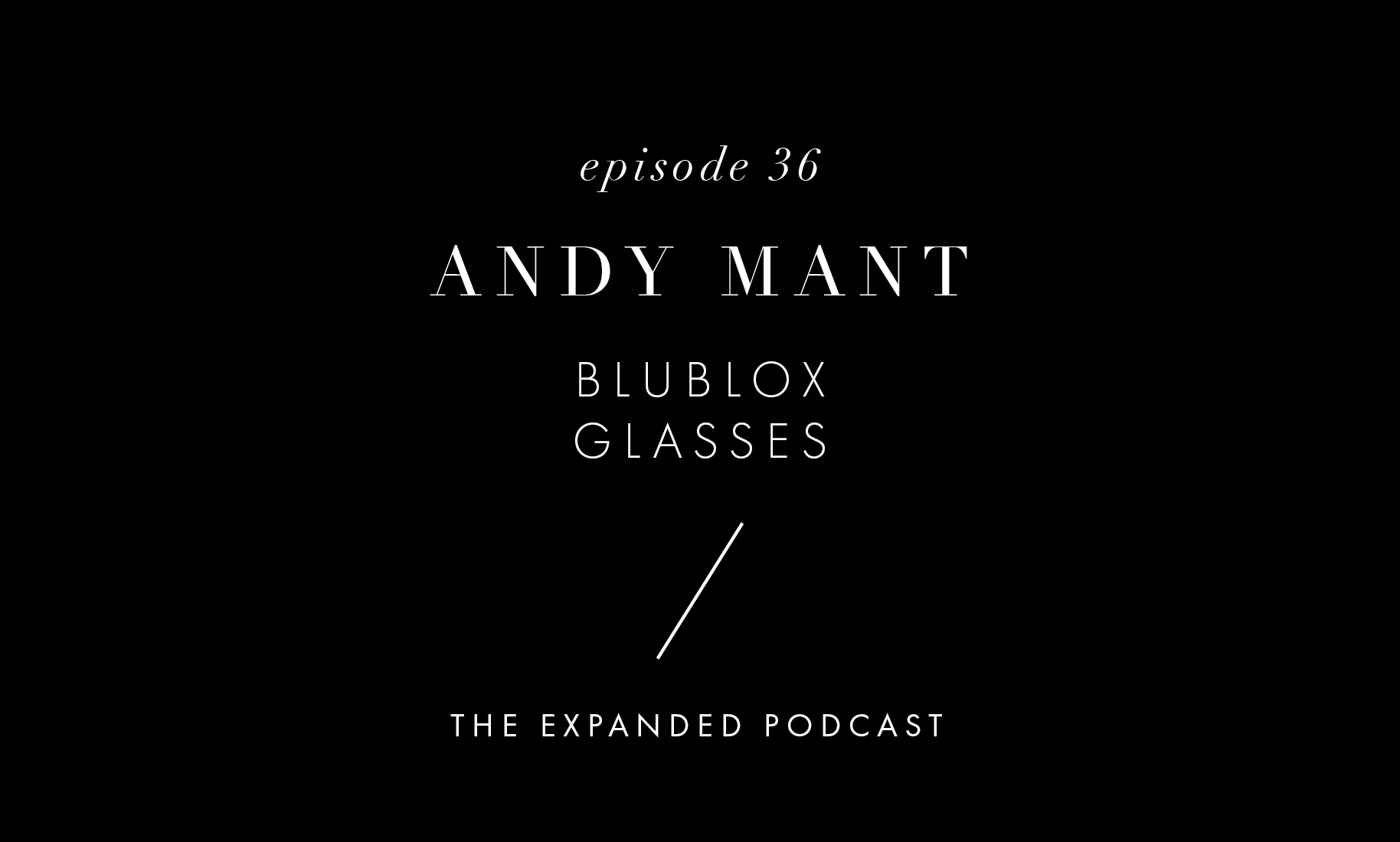 Artwork - Expanded - 36 - Andy Mant_Ep Wide.jpg
