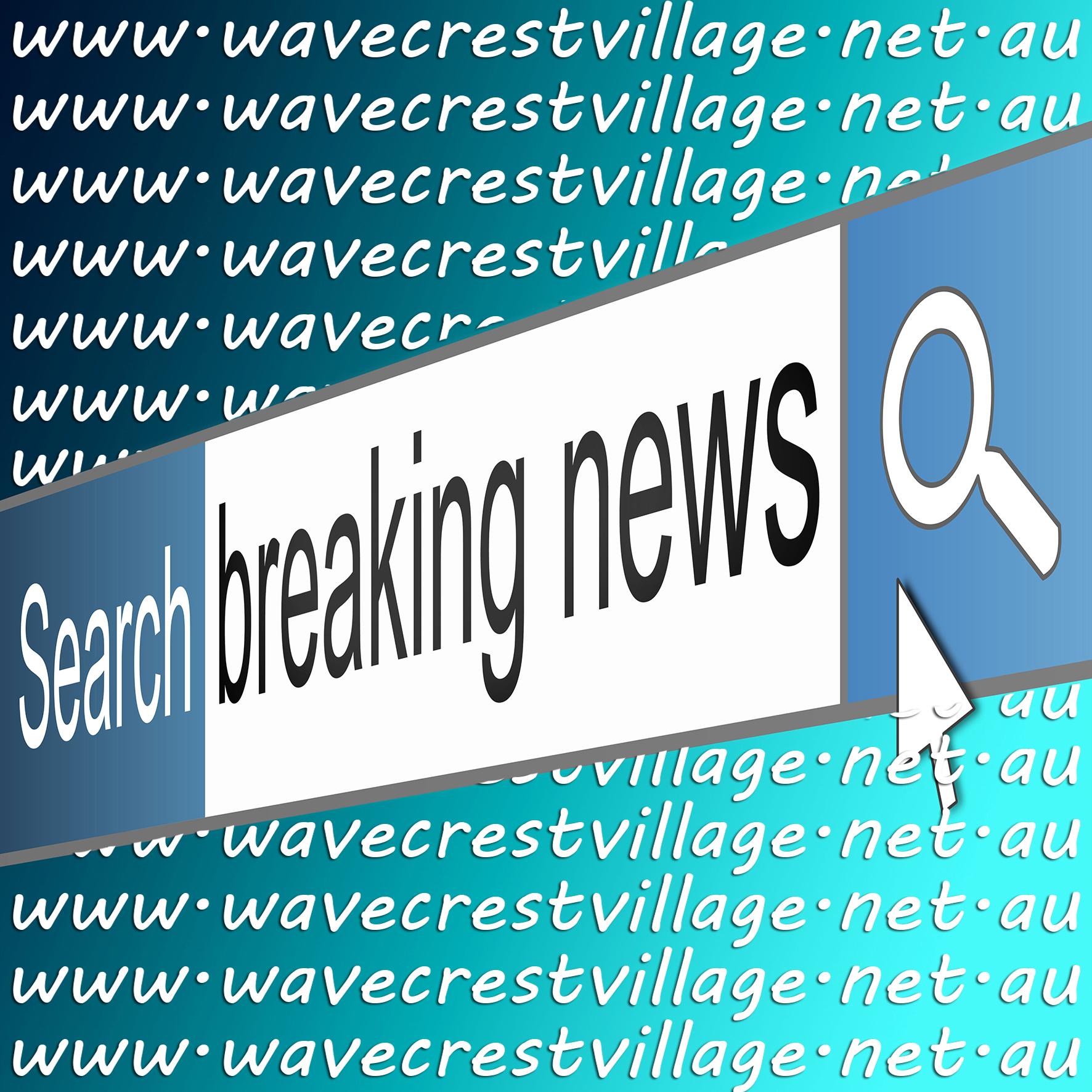 Breaking News -  www.wavecrestvillage.net.au