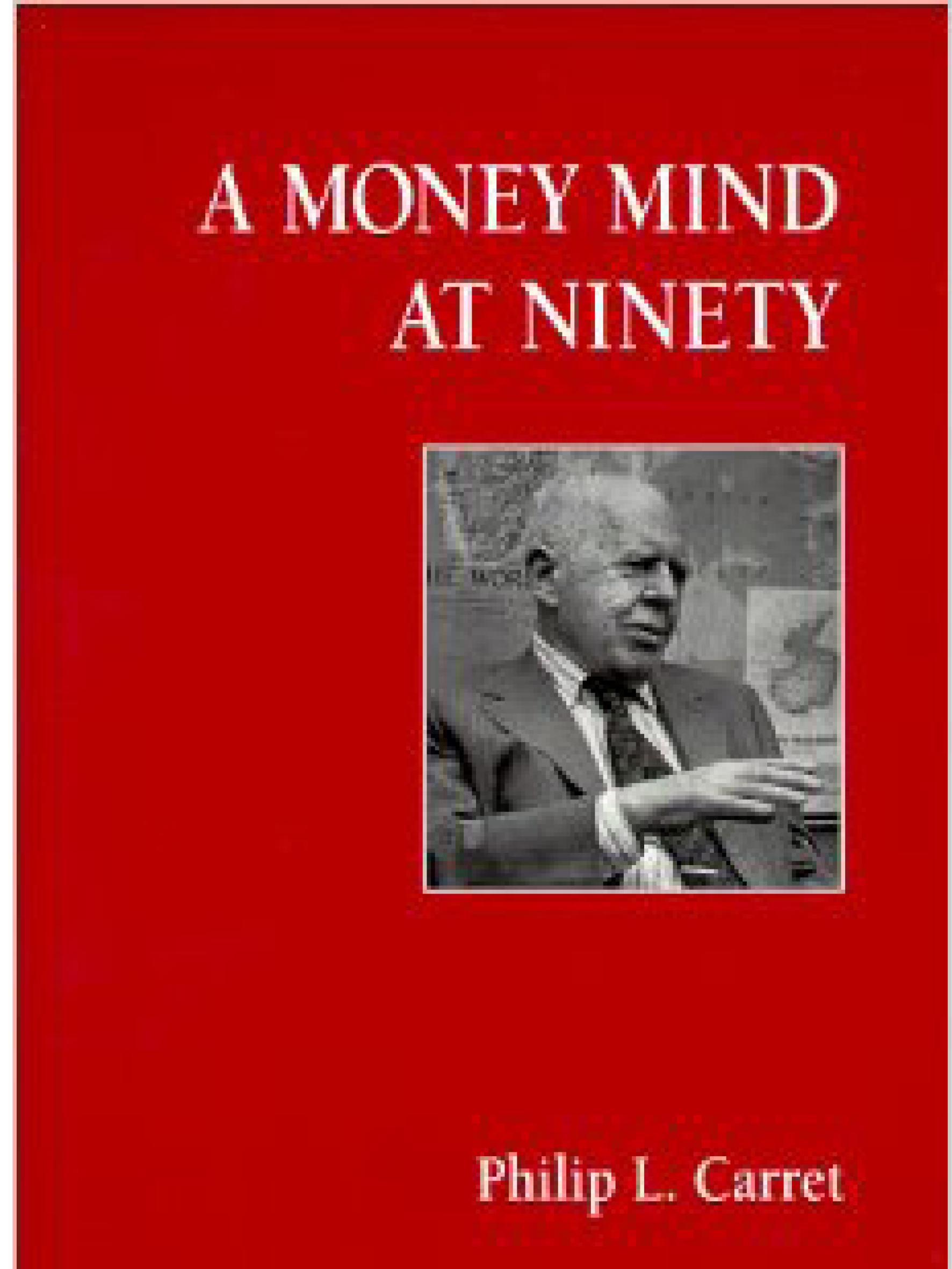 A Money Mind At Ninety.     Philip L. Caret    1991