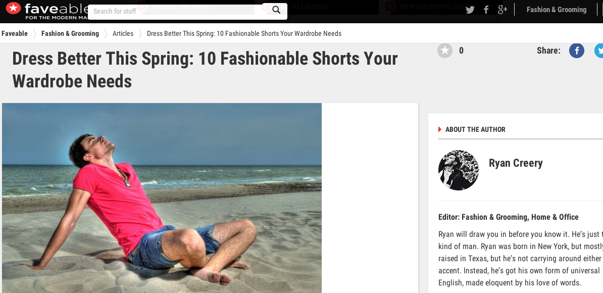 """Article reads:  There might still be a winter chill in the air, but stores everywhere are already stocking their shelves with spring gear. Every week this month, we at faveable will be shopping the internet and bringing you the best of the best in spring attire. This week we'll tackle shorts.  When shopping for shorts, you'll want to note the inseam (which measures inside from the crotch to the bottom hem). Most are going to range between 6–11 inches. For the most part, choosing the length is really based on preference, but generally you'll want to buy shorts with an inseam that's proportional to your leg length. For instance, if your legs are longer—meaning you wear pants that are a 32"""" or 34"""" inseam—you'll want a longer short to balance with your shirt.  Below are some of our suggestions for some awesome buys. What are the brands you're following this season? Let us know in the comments below."""