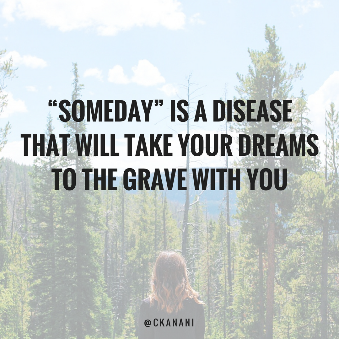 """Someday"" is a disease that will take your dreams to the grave with you #travelquote 