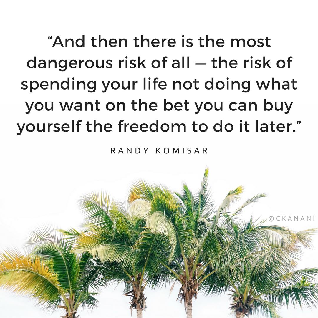 """And then there is the most dangerous risk of all — the risk of spending your life not doing what you want on the bet you can buy yourself the freedom to do it later."" #travelquote 