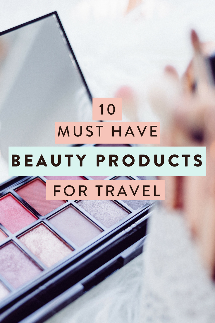 10 must have beauty products for travelers looking to bring the most important makeup, skin and hair care on their trip while still packing lightly!