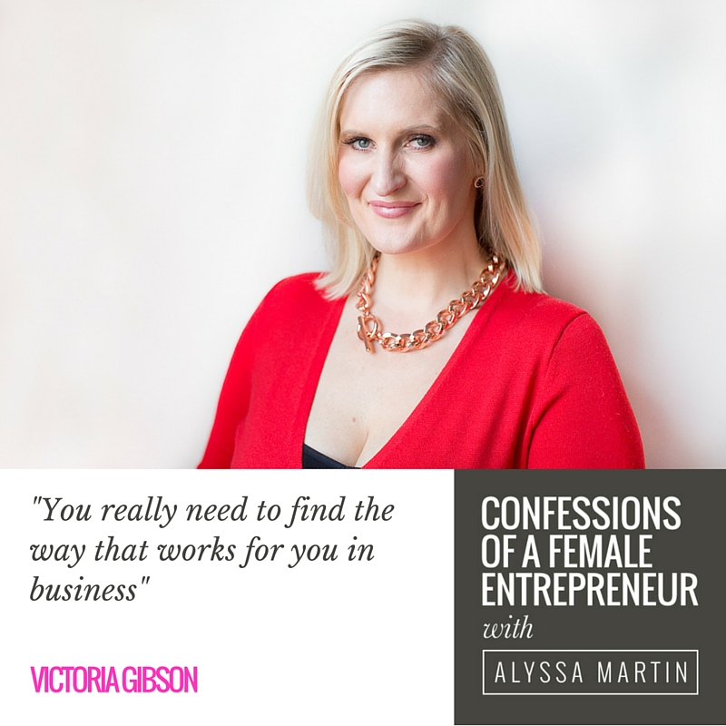 Success on your own terms with Victoria Gibson on the Confessions of a Female Entrepreneur podcast #confessionspodcast