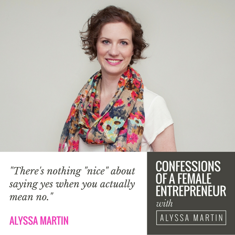 Saying no with Alyssa Martin on the Confessions of a Female Entrepreneur podcast #confessionspodcast