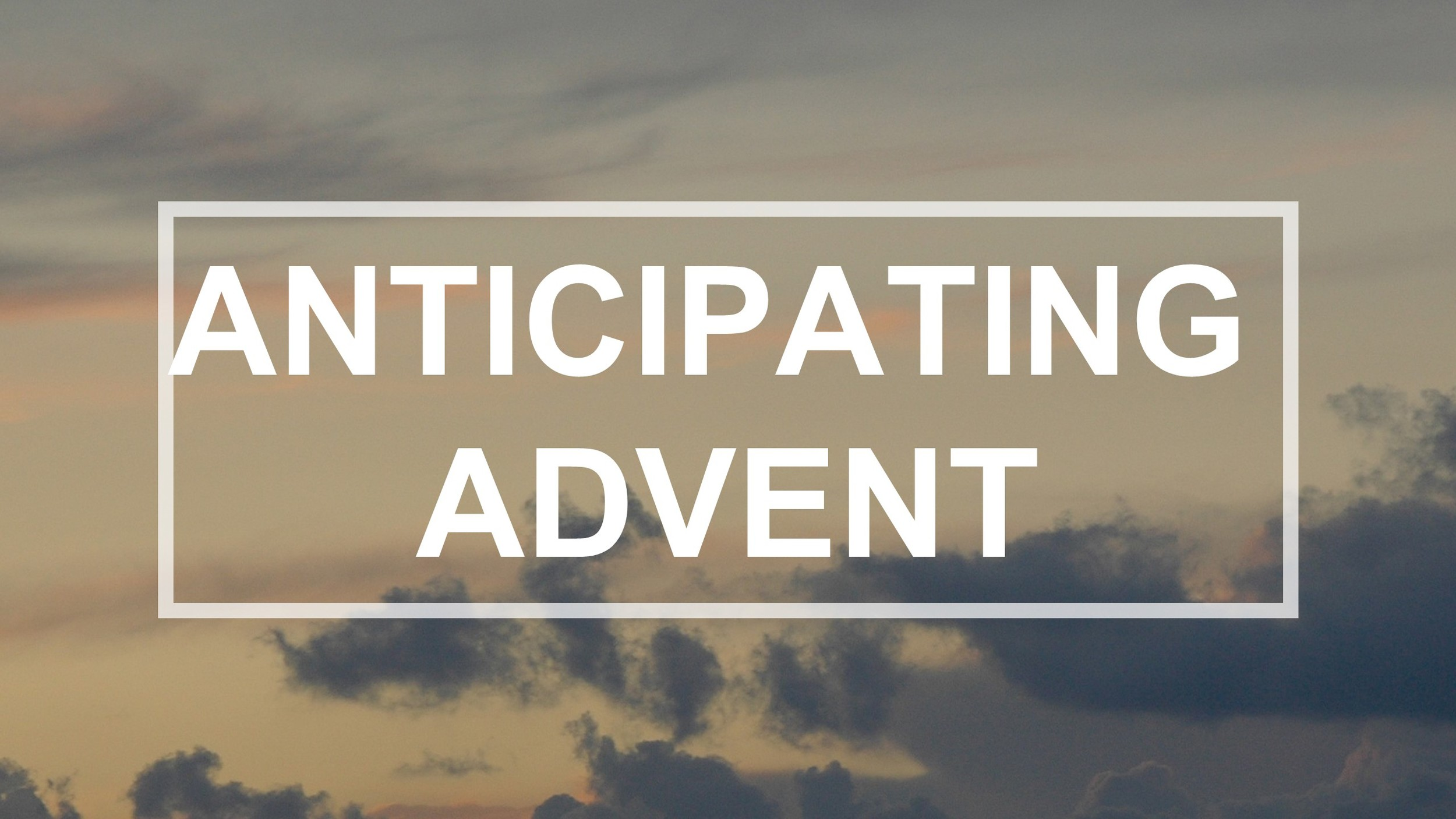 Anticipating Advent Sermon Archive
