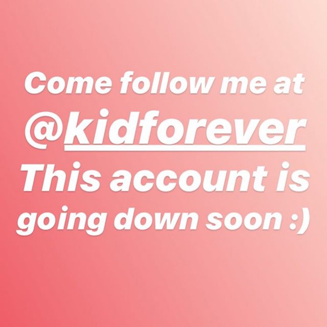 Hi! If you're curious what I'm up to, come follow me at @kidforever :) This account is going down soon!