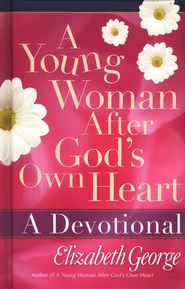 A Young Woman After God's Own Heart: A Devotional.  By: Elizabeth George.