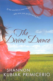 The Divine Dance: If the World Is Your Stage, Who Are You Performing For?  By: Shannon Kubiak Primicerio. Especially meaningful to daughters who are dancers, reminding them to only perform for an audience of one--their Creator.