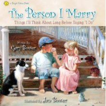 """The Person I Marry: Things I Think About Long Before I'll Say, """"I Do.""""  By: Gary and Jan Bower. Husband Gary wrote the sweet rhyming text and wife Jan painted original illustrations based on their own children. My daughter wants to read it to the children who attend her wedding."""