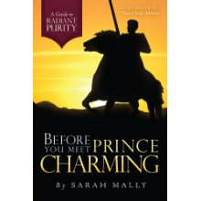 Before You Meet Prince Charming: A Guide to Radiant Purity.  By: Sarah Mally.  A fairytale is woven throughout to introduce and apply principles of courtship to girls in our world today.