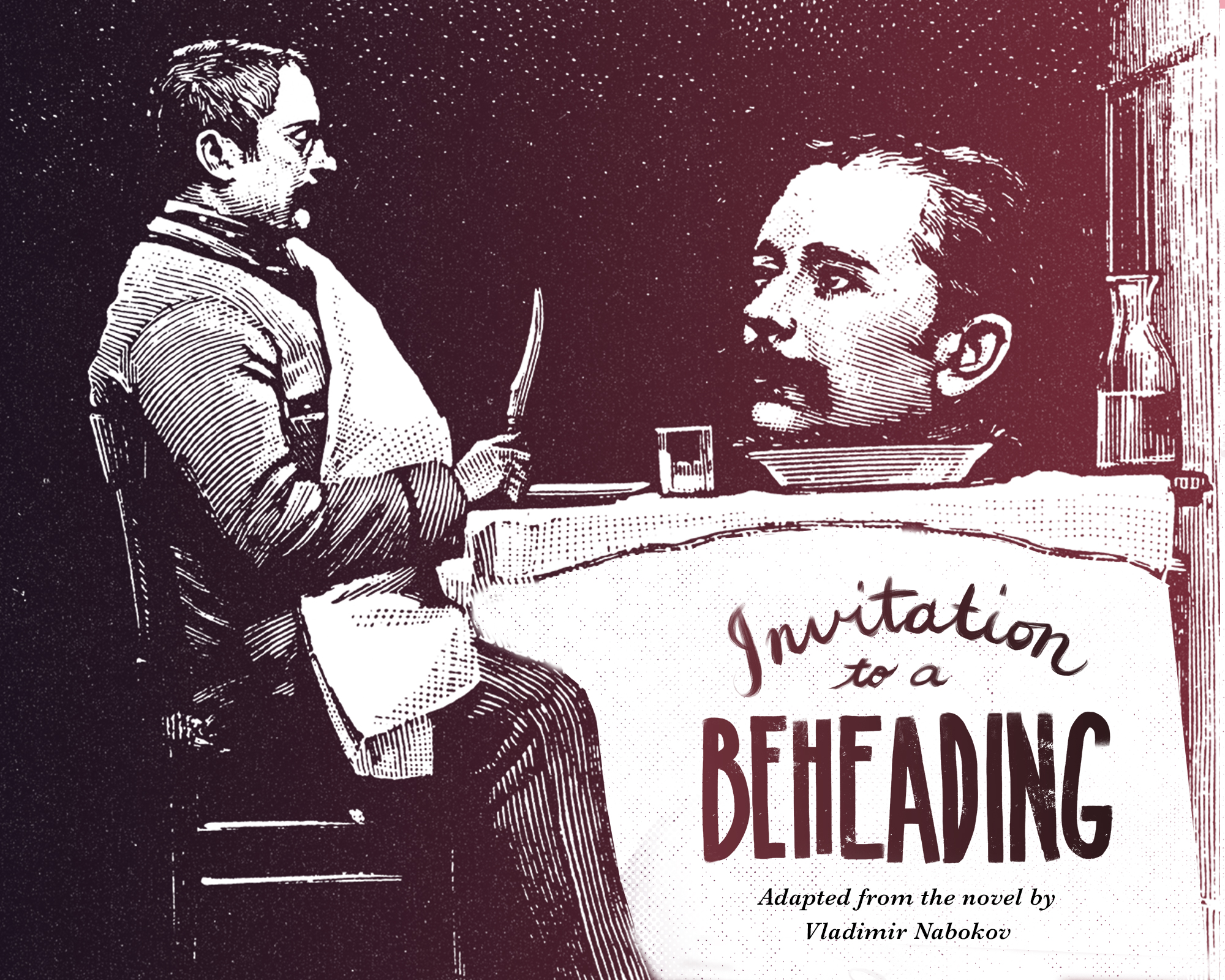 Invitation to a beheading - Direct from Chicago!Created by Sweven Theatre and Rough HouseIn a bizarre and irrational world, a man is condemned to death for an absurd crime, and sent to a surreal prison to await his execution. But the prison may not be what it seems...Alternately disorienting, absurd, hysterical, and hopeful, this great novel by one of the 20th century's masters is brought to the stage in a co-production by Rough House and Sweven Theatre. With their signature combination of playfulness and strangeness, full of surprising twists and turns, and told through a combination of puppetry, masks, and imaginative storytelling.
