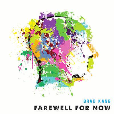 Farewell for Now  (2017)  Brad Kang