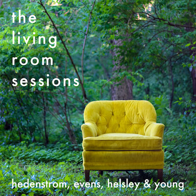 the living room sessions  (2017)  Hedenstrom, Evens, Helsley, & Young