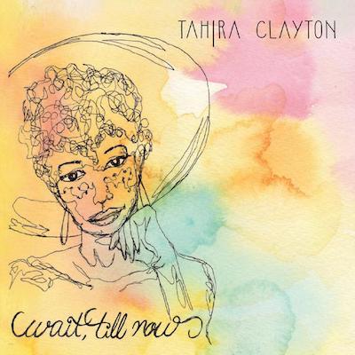 Wait Till Now    (2019)   Tahira Clayton