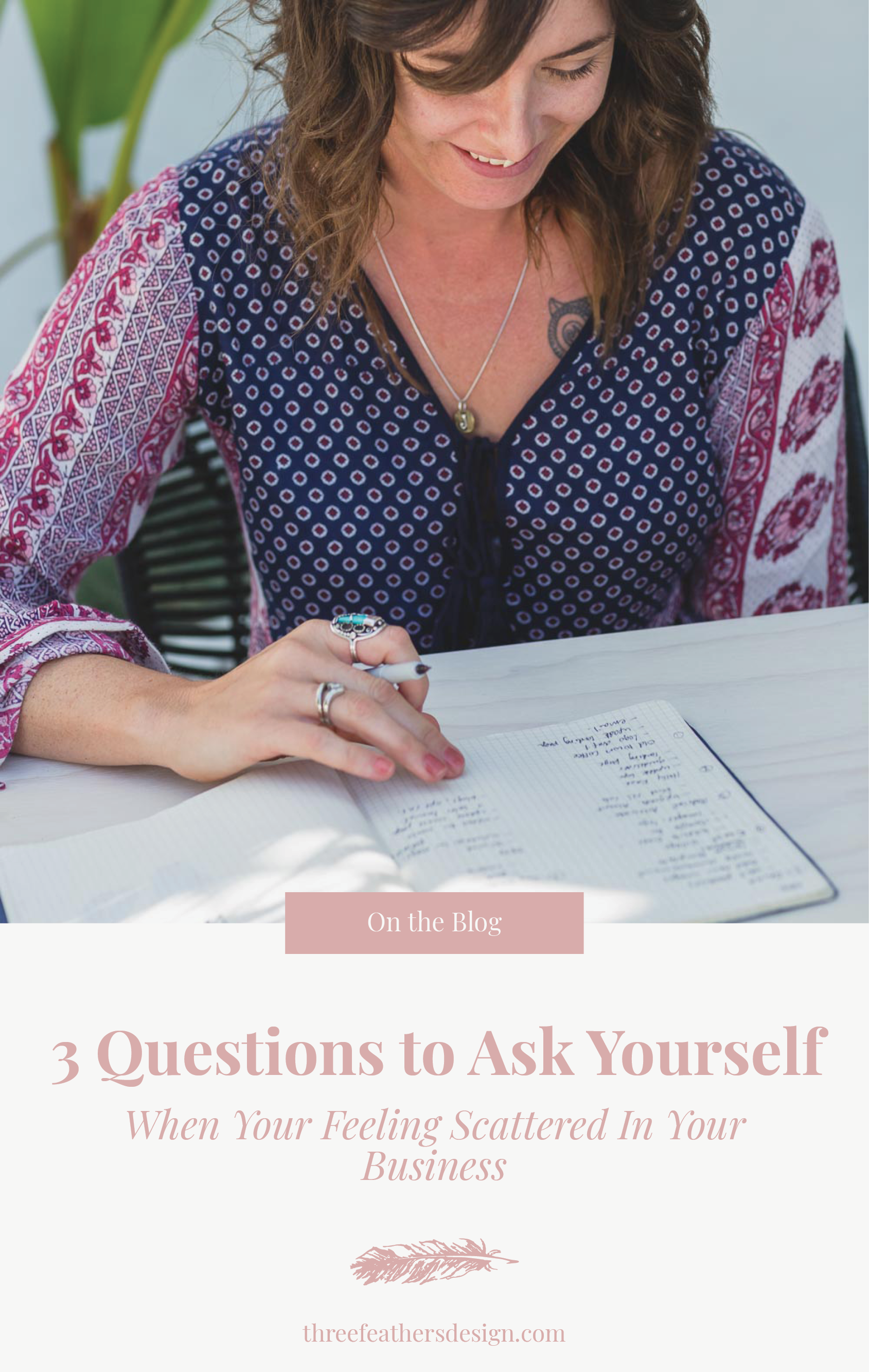 3 Questions to Ask Yourself When Your Feeling Scattered In Your Business   Three Feathers Design   threefeathersdesign.com