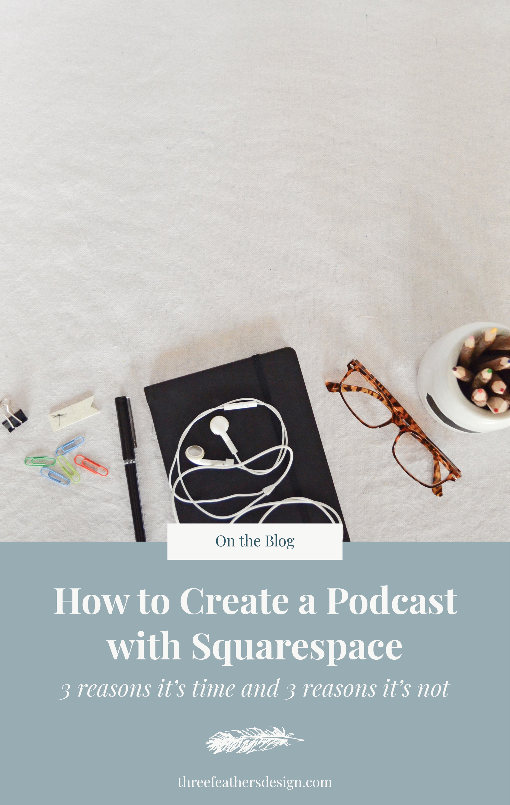 How to Create a Podcast with Squarespace   Three Feathers Design   threefeathersdesign.com