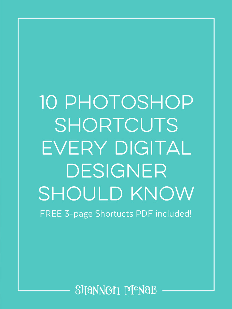 10 Photoshop Shortcuts Every Digital Designer Should Know | shannonmcnab.com