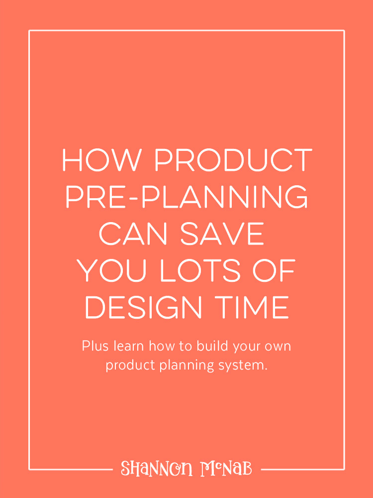 How Product Pre-Planning Can Save You Lots of Design Time | shannonmcnab.com