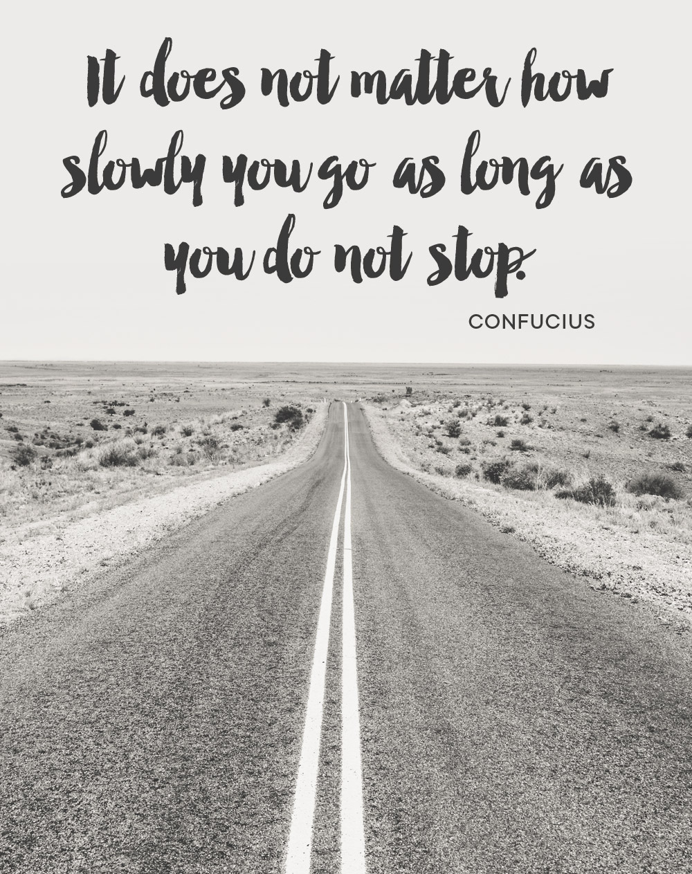 It does not mater how slowly you go as long as you do not stop. -Confucius | shannonmcnab.com