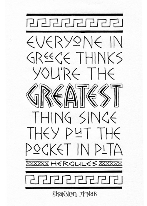Everyone in Greece Thinks You're the Greatest Thing Since They Put the Pocket in Pita | Disney Quote Project by Shannon McNab