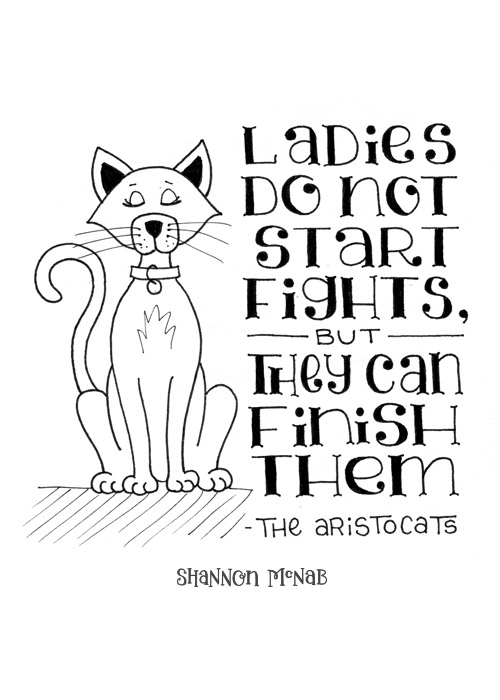 Ladies Don't Start Fights, But they Can Finish Them | Disney Quote Project by Shannon McNab