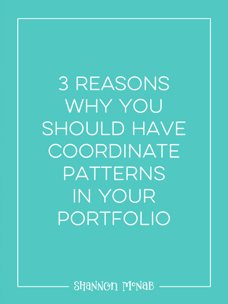 3 Reasons Why You Should Have Coordinate Patterns in Your Portfolio | shannonmcnab.com