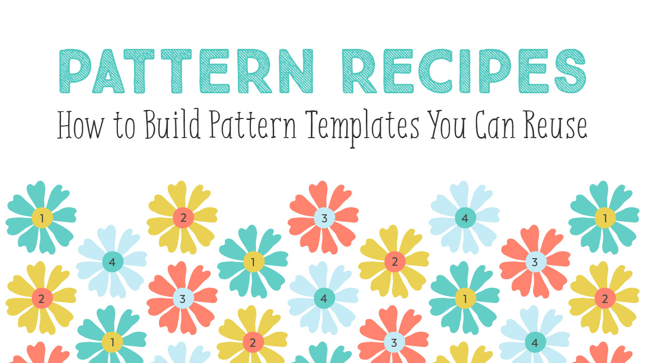 Pattern Recipes: How to Build Pattern Templates You Can Reuse | A Skillshare class taught by Shannon McNab
