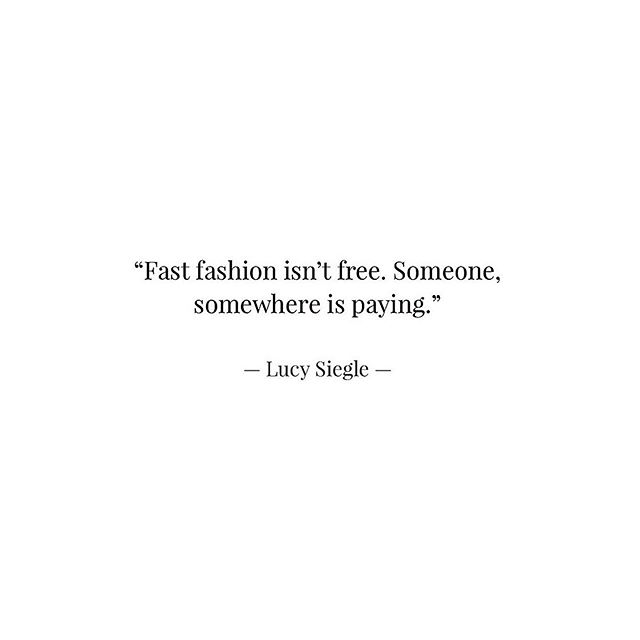 """Fast fashion isn't free. Someone, somewhere is paying."" — Lucy Siegle —— #lucysiegle #quoteoftheday"